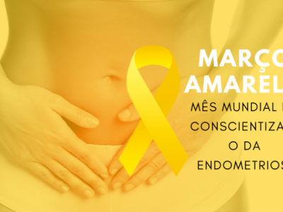 Março Amarelo – Mês de Conscientização da Endometriose – Diagnóstico precoce e controle da doença pode prevenir infertilidade